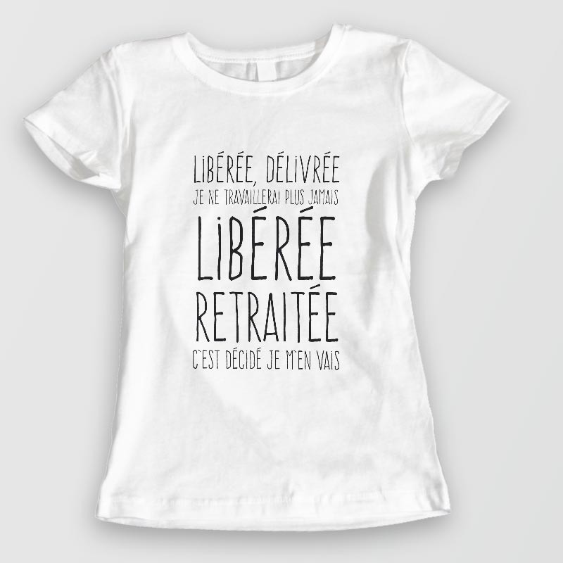 tee shirt retraitée - Libéree, retraitée